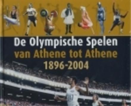 De Olympische Spelen van Athene tot Athene 1896-2004