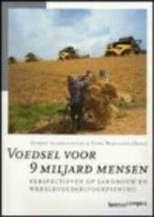Voedsel voor 9 miljard mensen : perspectieven op landbouw en wereldvoedselvoorziening