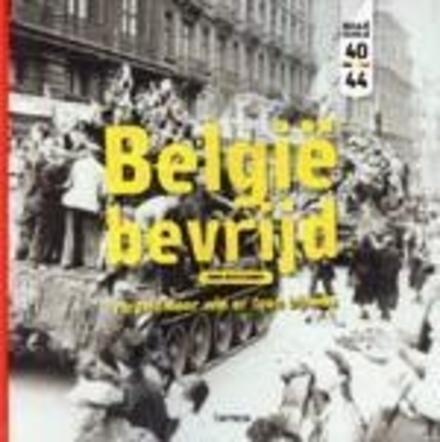 België bevrijd : verteld door wie er toen bij was