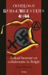 Oorlogsburgemeesters 40 /44 : lokaal bestuur en collaboratie in België