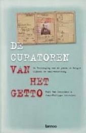 De curatoren van het getto : de vereniging van de joden in België tijdens de nazi-bezetting