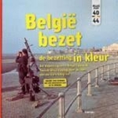 België bezet : de bezetting in kleur : het dagelijks leven in België tijdens de Tweede Wereldoorlog, door de ogen...