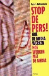 Stop de pers ! : hoe de media werken, hoe werken met de media