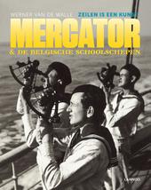 Mercator & de Belgische schoolschepen : zeilen is een kunst