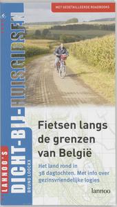Fietsen langs de grenzen van Belgie : het land rond in 38 dagtochten : met info over gezinsvriendelijke logies