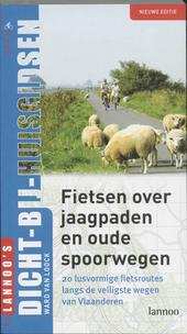Fietsen over jaagpaden en oude spoorwegen : 20 lusvormige fietsroutes over de veiligste wegen van Vlaanderen