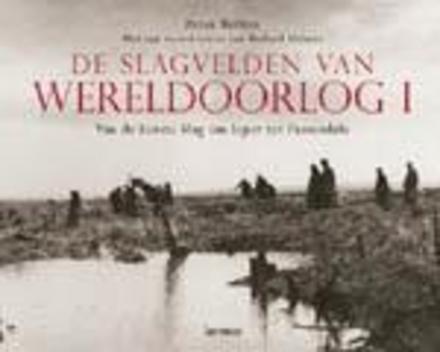 De slagvelden van Wereldoorlog I : van de Eerste Slag om Ieper tot Passendale