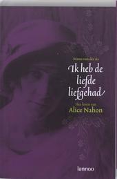 Ik heb de liefde liefgehad : het leven van Alice Nahon