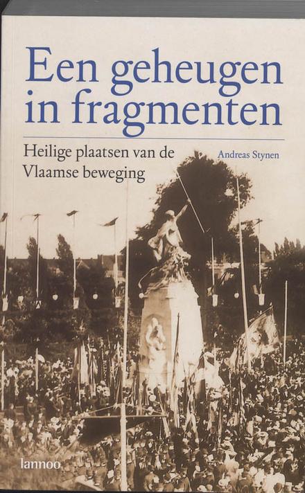 Een geheugen in fragmenten : heilige plaatsen van de Vlaamse beweging