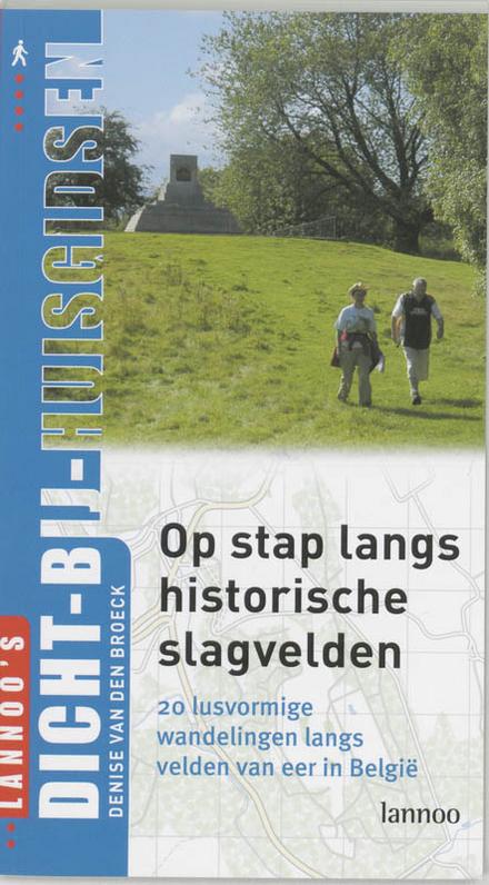 Op stap langs historische slagvelden : 20 lusvormige wandelingen langs velden van eer in België