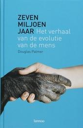 Zeven miljoen jaar : het verhaal van de evolutie van de mens