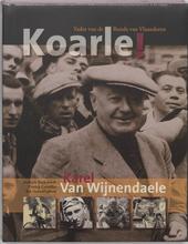 Koarle! : Karel Van Wijnendaele : de man die zijn volk leerde koersen