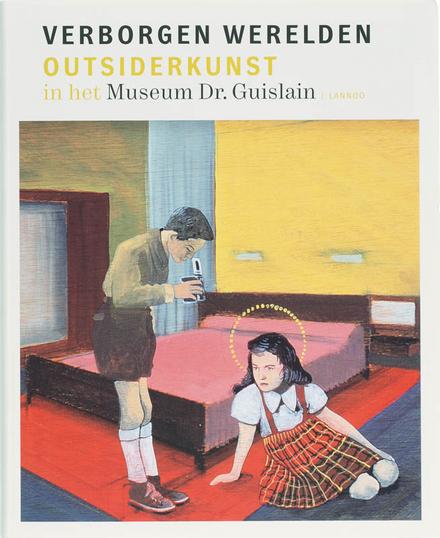 Verborgen werelden : outsiderkunst in het Museum Dr. Guislain
