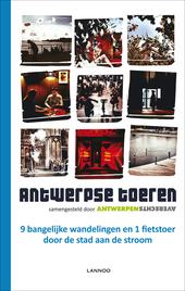 Antwerpse toeren : 9 bangelijke wandelingen en 1 fietstoer door de stad aan de stroom