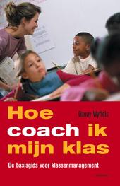 Hoe coach ik mijn klas? : de basisgids voor klassenmanagement