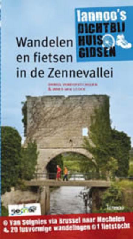 Wandelen en fietsen in de Zennevallei : van Soignies via Brussel naar Mechelen : 20 lusvormige wandelingen, 1 fiets...
