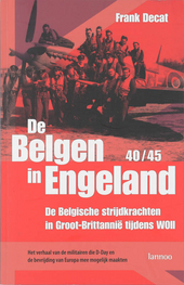 De Belgen in Engeland 40-45 : de Belgische strijdkrachten in Groot-Brittannië tijdens WOII