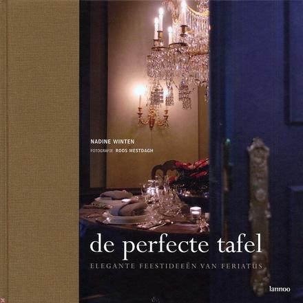 De perfecte tafel : elegante feestideeën van Feriatus