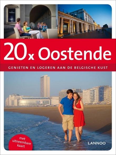 20 x Oostende : genieten en logeren aan de Belgische kust