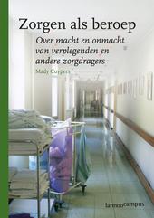 Zorgen als beroep : over macht en onmacht van verpleegkundigen en andere zorgdragers