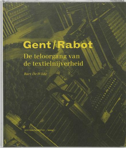 Gent /Rabot : de teloorgang van de textielnijverheid