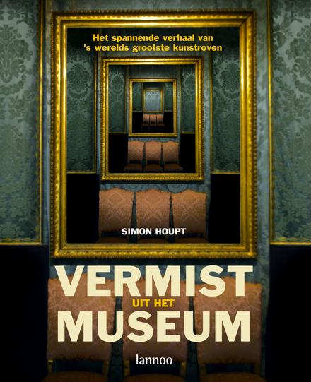Vermist uit het museum : het spannende verhaal van 's werelds grootste kunstroven