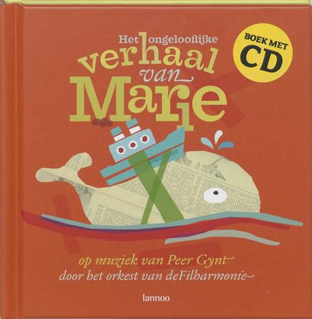 Het ongelooflijke verhaal van Marie : op muziek van Peer Gynt door het orkest van de Filharmonie