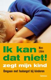 'Ik kan dat niet', zegt mijn kind : omgaan met faalangst bij kinderen