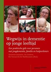 Wegwijs in dementie op jonge leeftijd : een praktische gids voor personen met jongdementie, familie en hulpverlener...