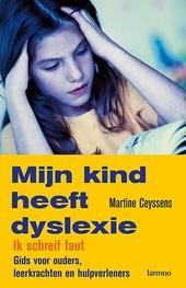 Mijn kind heeft dyslexie : ik schreif faut : gids voor ouders, leerkrachten en hulpverleners