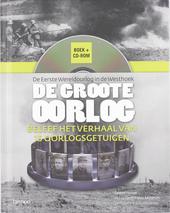 De Groote Oorlog : de Eerste Wereldoorlog in de Westhoek : beleef het verhaal van 15 oorlogsgetuigen