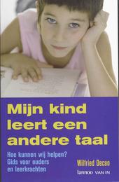 Mijn kind leert een andere taal : hoe kunnen wij helpen? : gids voor ouders en leerkrachten