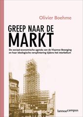 Greep naar de markt : de sociaal-economische agenda van de Vlaamse Beweging en haar ideologische versplintering tij...