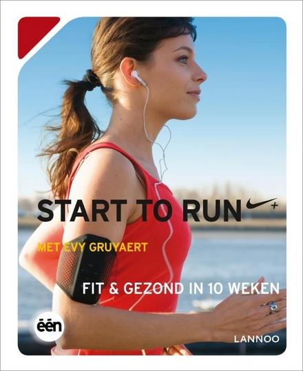Start to run : fit & gezond in 10 weken