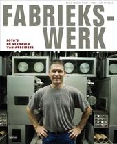 Fabriekswerk : foto's en verhalen van arbeiders