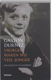 Vroeger waren wij veel jonger : een jeugd in Vlaanderen