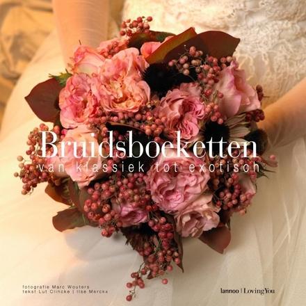 Bruidsboeketten : van klassiek tot exotisch