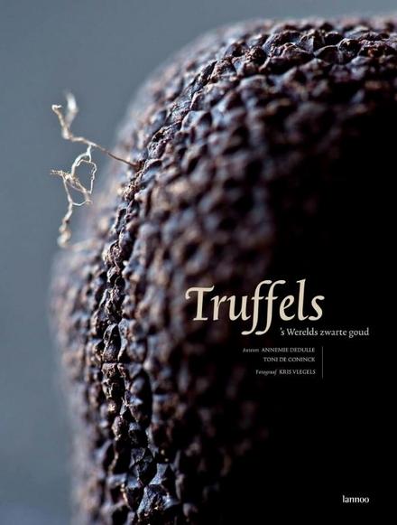 Truffels : 's werelds zwarte goud