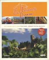 De Italiaanse droom : het heerlijkste van Toscane, Umbrië en de Marken