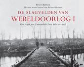 De slagvelden van Wereldoorlog I : van de Eerste Slag om Ieper tot Passendale : het hele verhaal