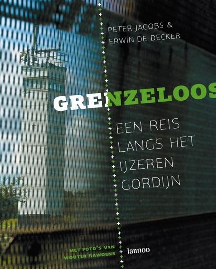 Grenzeloos : een reis langs het IJzeren Gordijn