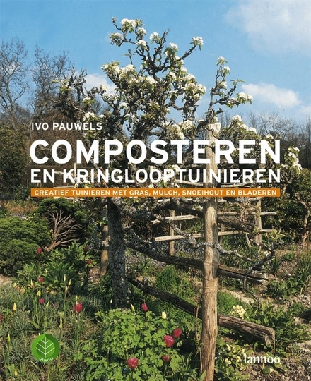 Composteren en kringlooptuinieren : creatief tuinieren met gras, mulch, snoeihout en bladeren