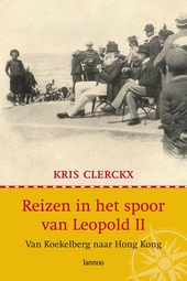Reizen in het spoor van Leopold II : van Koekelberg naar Hong Kong