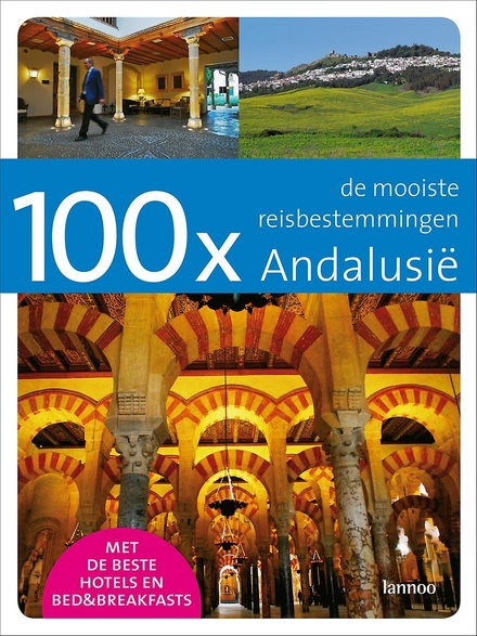 100 x Andalusië : de mooiste reisbestemmingen