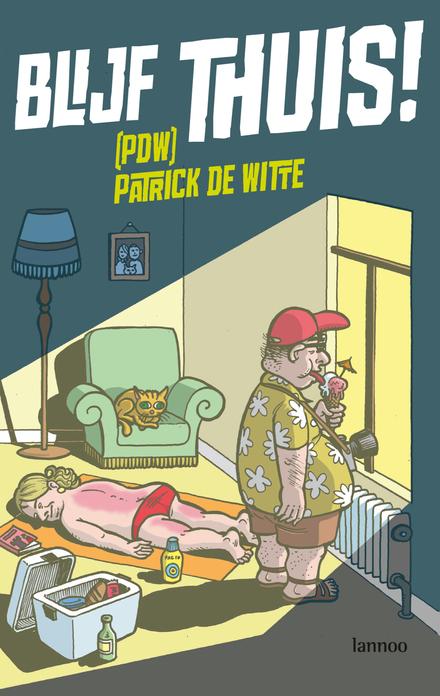 Blijf thuis! - De Reislust van PDW (Patrick De Witte)