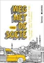 Weg met De Soete : naar Marseille, Napels, Madrid, Istanbul, Berlijn, Kopenhagen, Londen & Casablanca