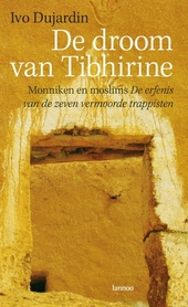 De droom van Tibhirine : monniken en moslims : de erfenis van de zeven vermoorde trappisten