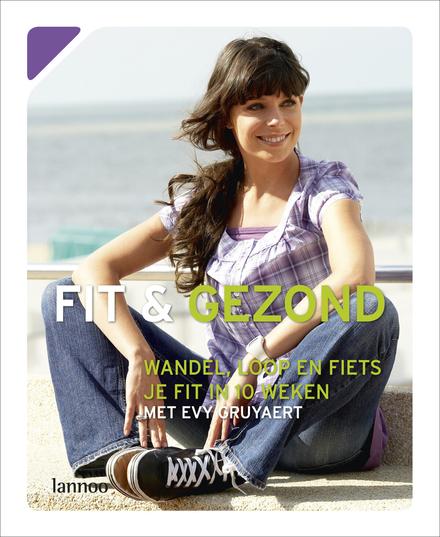 Fit & gezond : wandel, loop en fiets je fit in 10 weken met Evy Gruyaert