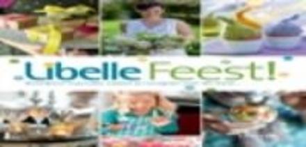 Libelle feest! : boordevol inspiratie, ideeën en recepten voor elk feest...