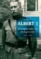 Albert I : koning in tijden van oorlog en crisis 1909-1934